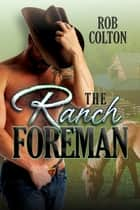 The Ranch Foreman ebook by Rob Colton