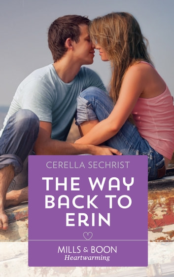 The Way Back To Erin (Mills & Boon Heartwarming) (A Findlay Roads Story, Book 3) ebook by Cerella Sechrist