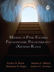 Manual of Panic-Focused Psychodynamic Psychotherapy ebook by Fredric N. Busch,Barbara L. Milrod,Meriamne B. Singer,Andrew C. Aronson