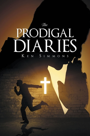 The Prodigal Diaries ebook by Ken Simmons