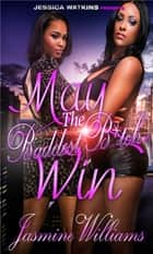 May The Baddest Bitch Win ebook by Jasmine Williams