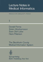 The Stockholm County Medical Information System ebook by D. Fenna,H. Peterson,S. Abrahamsson,S.O. Lööw