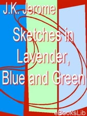 Sketches in Lavender, Blue and Green ebook by J.K. Jerome