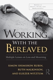 Working With the Bereaved - Multiple Lenses on Loss and Mourning ebook by Simon Shimshon Rubin,Ruth Malkinson,Eliezer Witztum