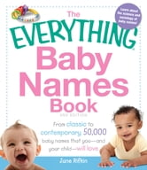 The Everything Baby Names Book: From classic to contemporary, 50,000 baby names that you—and your child-—will love ebook by June Rifkin