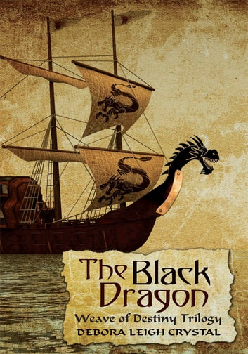 The Black Dragon - Weave of Destiny Trilogy ebook by Debora Leigh Crystal