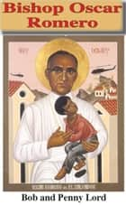 Bishop Oscar Romero ebook by Bob Lord,Penny Lord