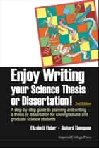 Enjoy Writing Your Science Thesis or Dissertation! - A Step-by-Step Guide to Planning and Writing a Thesis or Dissertation for Undergraduate and Graduate Science Students ebook by Elizabeth Fisher, Richard Thompson