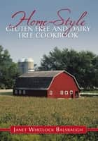 Home-Style Gluten Free and Dairy Free Cookbook ebook by Janet Wheelock Balsbaugh