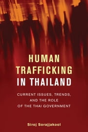 Human Trafficking in Thailand - Current Issues, Trends, and the Role of the Thai Government ebook by Siroj Sorajjakool