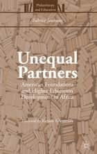 Unequal Partners - American Foundations and Higher Education Development in Africa ebook by Vartan Gregorian, Fabrice Jaumont
