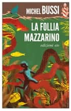 La Follia Mazzarino ebook by Michel Bussi, Alberto Bracci Testasecca