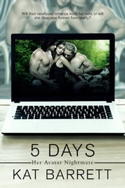 5 Days. Her Avatar Nightmare ebook by Kat Barrett