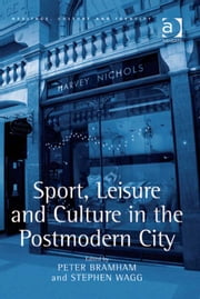 Sport, Leisure and Culture in the Postmodern City ebook by Professor Stephen Wagg,Dr Peter Bramham,Professor Brian Graham