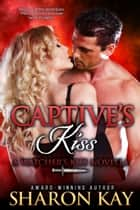 Captive's Kiss: A Watcher's Kiss Novella ebook by Sharon Kay
