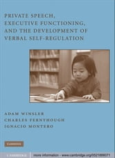 Private Speech, Executive Functioning, and the Development of Verbal Self-Regulation ebook by