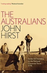 The Australians - Insiders and Outsiders on the National Character since 1770 ebook by John Hirst