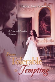 From Tolerable to Tempting - A Pride and Prejudice Variation ebook by Hayley Ann Solomon