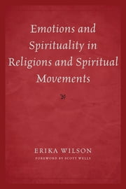 Emotions and Spirituality in Religions and Spiritual Movements ebook by Erika Wilson