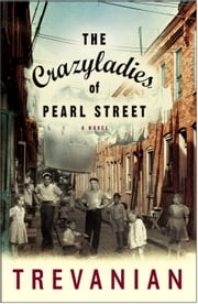 The Crazyladies of Pearl Street - A Novel ebook by Trevanian