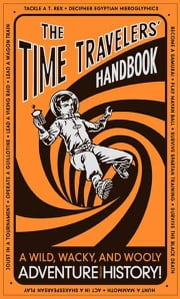The Time Travelers' Handbook - A Wild, Wacky, and Wooly Adventure Through History! ebook by Lottie Stride,Dusan Pavlic