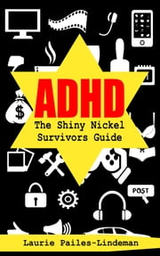 ADHD The Shiny Nickel Survivors Guide ebook by Laurie Pailes-Lindeman