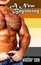 A New Beginning - Gay Bear Erotica ebook by Victor Cox