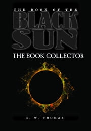 The Book of the Black Sun II: The Book Collector ebook by G. W. Thomas