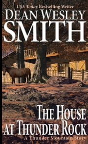 The House at Thunder Rock - A Thunder Mountain Story ebook by Dean Wesley Smith