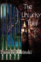 The Unlucky Thief ebook by Danielle Kozinski