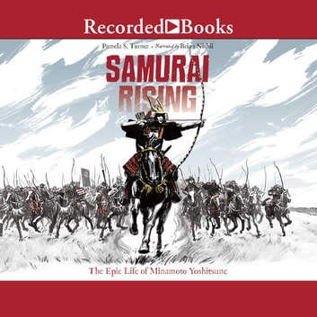 Samurai Rising - The Epic Life of Minamoto Yoshitsune audiobook by Pamela S. Turner