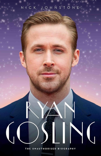 Ryan Gosling - The Biography ebook by Nick Johnstone