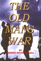 The Old Man's War ebook by Ernest Douglas Hall