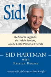 Sid! - The Sports Legends, the Inside Scoops, and the Close Personal Friends ebook by Sid Hartman,Patrick Reusse,Knight