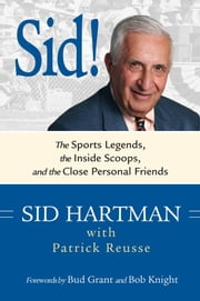 Sid! - The Sports Legends, the Inside Scoops, and the Close Personal Friends ebook by Sid Hartman,Patrick Reusse,Grant,Knight