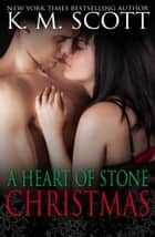 A Heart of Stone Christmas - Heart of Stone Series #5 Ebook di K.M. Scott