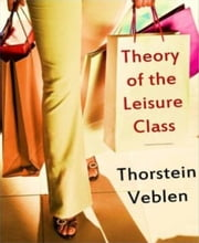 Theory of the Leisure Class ebook by Thorstein Veblen