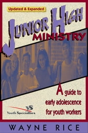 Junior High Ministry - A Guide to Early Adolescence for Youth Workers ebook by Wayne Rice