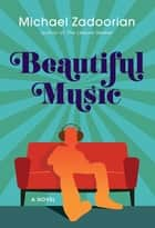 Beautiful Music ebook by Michael Zadoorian