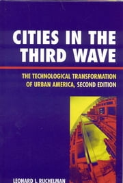 Cities in the Third Wave - The Technological Transformation of Urban America ebook by Leonard I. Ruchelman