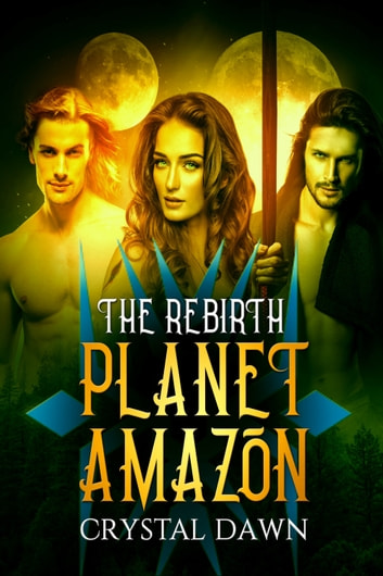 Planet Amazon the Rebirth Part 1 ebook by Crystal Dawn