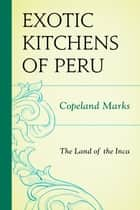 The Exotic Kitchens of Peru ebook by Copeland Marks