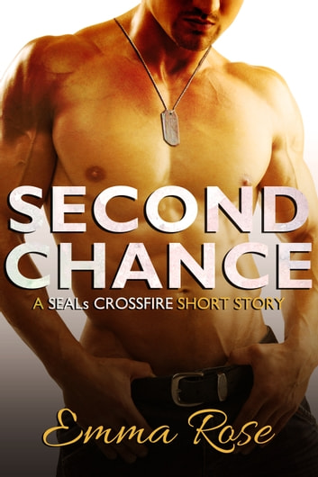 Second Chance - A Navy SEALs erotic romance ebook by Emma Rose