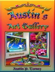 Austin's Art Gallery ebook by Austin P. Torney