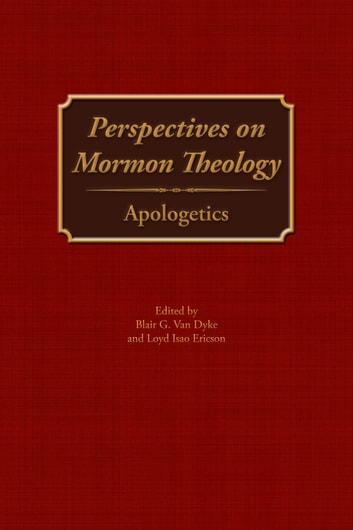 Perspectives on Mormon Theology: Apologetics ebook by Loyd Ericson,Blair G. Van Dyke