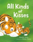 All Kinds of Kisses ebook by Heather Swain, Steven Henry