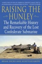 Raising the Hunley - The Remarkable History and Recovery of the Lost Confederate Submarine ebook by Brian Hicks, Schuyler Kropf