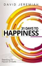 31 Days to Happiness - How to Find What Really Matters in Life ebook by Dr. David Jeremiah