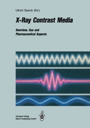 X-Ray Contrast Media - Overview, Use and Pharmaceutical Aspects ebook by Ulrich Speck,B. Behrends-Steins,P. Blaszkiewicz,H.-E. Hempel,D. Herrmann,U. Hübner-Steiner,A. Lenzner,W. Mützel,E. Post,H. Steins,V. Taenzer
