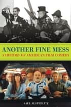 Another Fine Mess: A History of American Film Comedy ebook by Saul Austerlitz